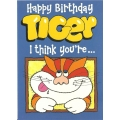 Happy Birthday Tiger i think youre Birthday Card